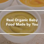 Real Organic Baby Food Made by You