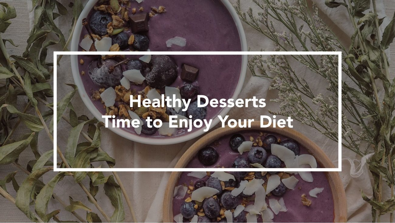 Healthy Desserts — Time to Enjoy Your Diet