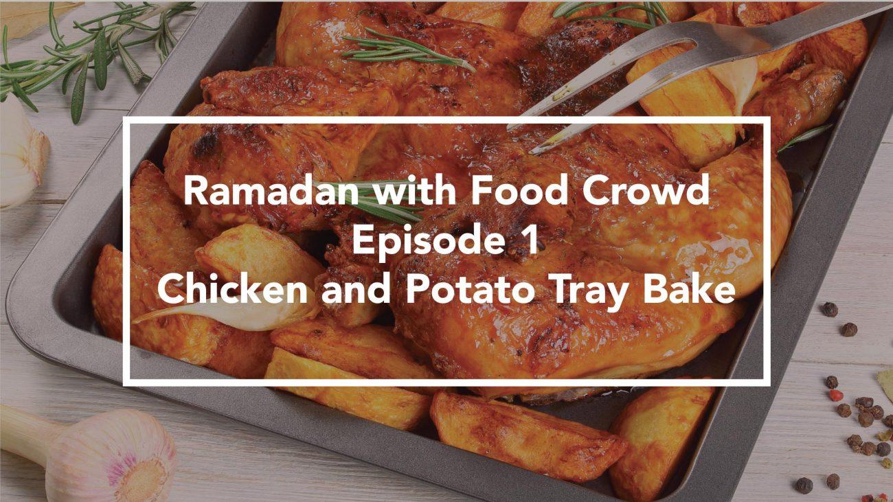 Ramadan with Food Crowd | Episode 1 | Chicken & Potato Tray Bake