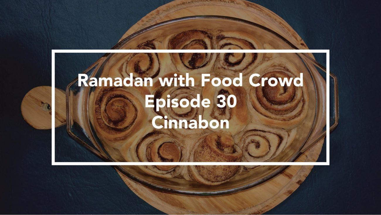 Ramadan with Food Crowd | Episode 30 | Cinnabon