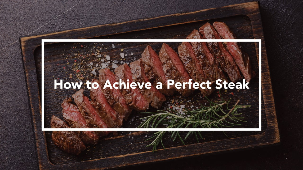 How to Achieve a Perfect Steak